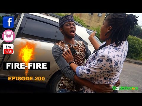 FIRE FIRE (Naijas Craziest Comedy) (Episode 200)