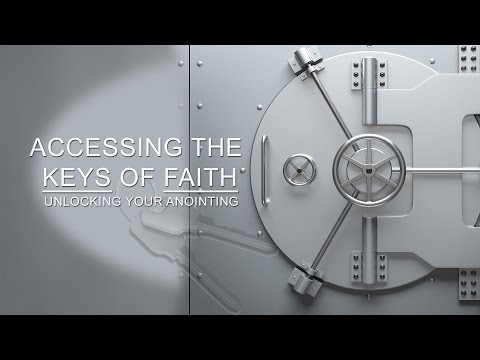 The Keys of Faith- Unlocking the Anointing
