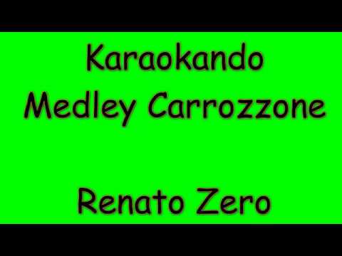 , title : 'Karaoke Italiano - Medley Carrozzone - Renato Zero ( Testo )'