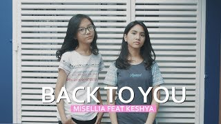 Video BACK TO YOU  -- Cover by Misellia Ikwan ft. Keshya Valerie MP3, 3GP, MP4, WEBM, AVI, FLV Februari 2019