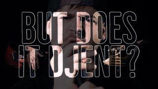 But does it djent?