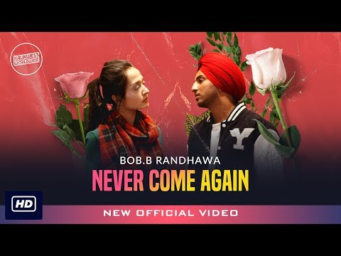 Bob.B Randhawa - Never Come Again | Kalikwest | Latest Punjabi Song 2019