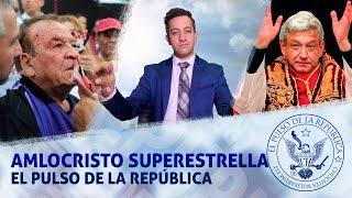 AMLOCRISTO SUPERESTRELLA - EL PULSO DE LA REPÚBLICA