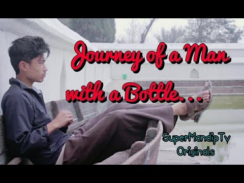 (Journey of a Man With a Bottle - : 8 minutes, 11 seconds.)
