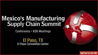 Do you want to know why you should attend to the Mexico´s Manufacturing Supply Chain Summit?