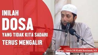 Video Inilah dosa yang sering tidak kita sadari terus mengalir, Ustadz DR Khalid Basalamah, MA MP3, 3GP, MP4, WEBM, AVI, FLV Oktober 2017