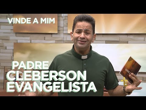 PROGRAMA VINDE A MIM | PADRE CLEBERSON EVANGELISTA | 12/05/18
