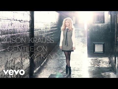Alison Krauss - Gentle On My Mind (Audio)