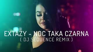 Video EXTAZY - Noc taka czarna (Dj Sequence Remix) MP3, 3GP, MP4, WEBM, AVI, FLV Agustus 2018