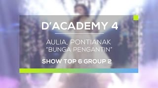 Video Aulia, Pontianak - Bunga Pengantin (D'Academy 4 Top 6 Show Group 2) MP3, 3GP, MP4, WEBM, AVI, FLV November 2018