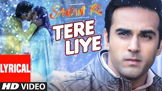 TERE LIYE Lyrical Video Song | SANAM RE | Pulkit Samrat, Yami Gautam | Divya Khosla Kumar | T-Series full download video download mp3 download music download