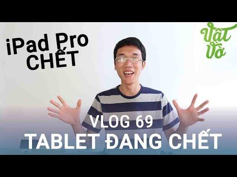 [Vlog 69] iPad Pro sẽ thất bại? thị trường máy tính bảng ngày càng đi xuống