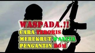 Video WASPADA.!! Begini Cara Teroris Merekrut Wanita Calon Pengantin Bom MP3, 3GP, MP4, WEBM, AVI, FLV Januari 2019