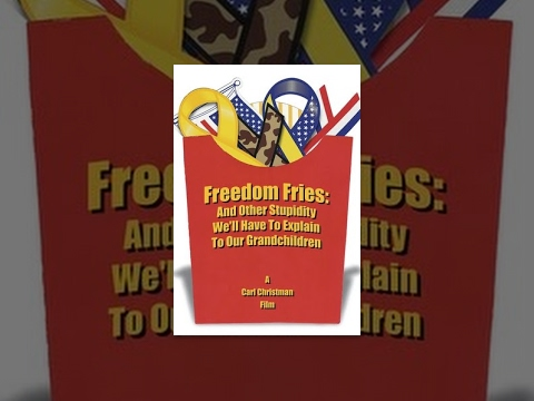 Freedom Fries: And Other Stupidity We\'ll Have to Explain to Our Grandchildren