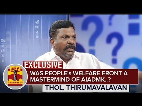 Exclusive--Was-Peoples-Welfare-Front-a-Mastermind-of-AIADMK-Thol-Thirumavalavan-Thanthi-TV