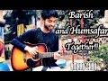 Barish | Atif Aslam Version Cover Humsafar 💝 Romantic Mashup | Arjun K | Heartbeat Style Amaan Shah