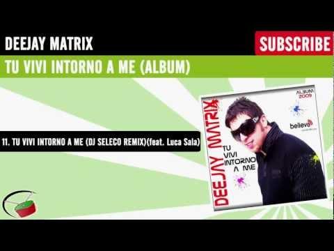 Deejay Matrix feat. Luca Sala - Tu vivi intorno a me (Dj Seleco Remix)