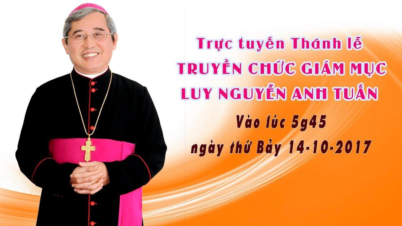 Trực tuyến Thánh lễ Truyền Chức Giám mục Luy Nguyễn Anh Tuấn
