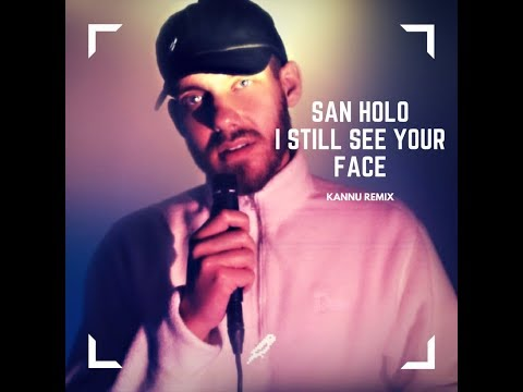 San Holo - I Still See Your Face (KANNU REMIX)