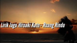 Video Lirik Lagu Hiroaki Kato Feat. Neo Letto - Ruang Rindu MP3, 3GP, MP4, WEBM, AVI, FLV Juli 2019