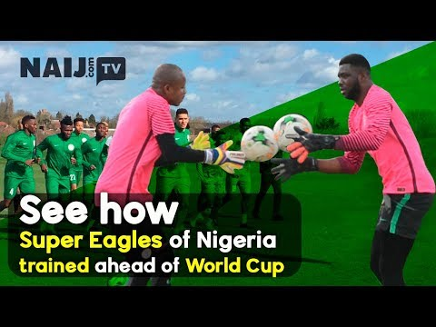 Super Eagles of Nigeria Train Ahead of World Cup 2018 in Russia   Legit TV