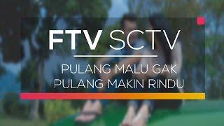 FTV SCTV - Pulang Malu Gak Pulang Makin Rindu