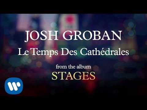 Josh Groban - Le Temp Des Cathedrales [AUDIO]