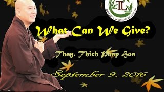 What Can We Give? - Thay. Thich Phap Hoa (Sept.9, 2016)