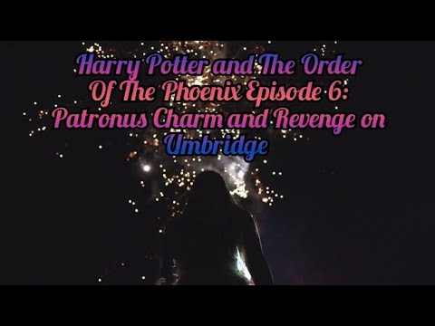 Harry Potter and The Order of The Phoenix Episode 6: Patronus Charm and Revenge on Umbridge P1