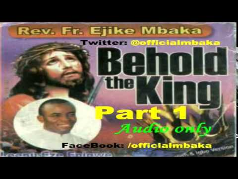 Behold The King 1  - Official Father Mbaka