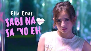Download Lagu Ella Cruz — Sabi Na Sa 'Yo Eh Mp3