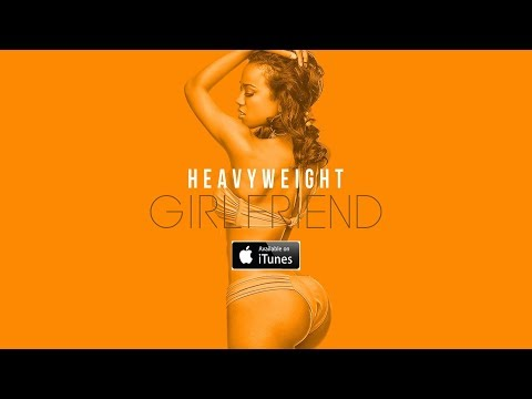 Heavyweight - Girlfriend (Lyrics)