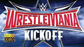 Nonton WrestleMania 33 Kickoff Highlights 2-4-2017 WWE WrestleMania 33 Kickoff 2 April 2017 PART1 Film Subtitle Indonesia Streaming Movie Download