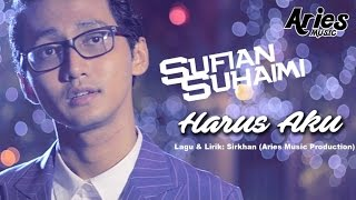 Sufian Suhaimi - Harus Aku (Official Music Video with Lyric)