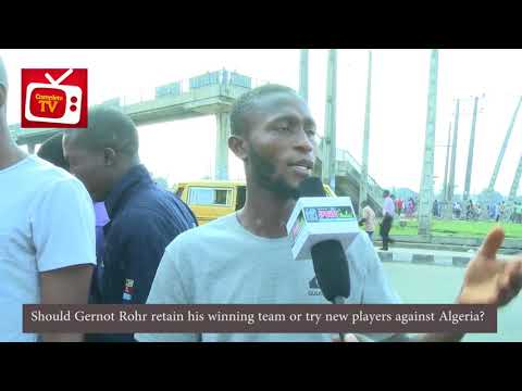 Should Gernot Rohr retain his winning team or try new players against Algeria?