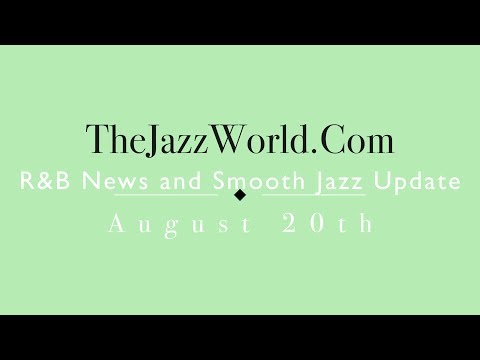Latest R&B News And Smooth Jazz Update August 20, 2017