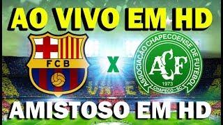 Barcelona x Chapecoense  AO VIVO HD 1080p  AMISTOSO JOAN GAMPER Assistir Chapecoense x Barcelona Chapecoense x...