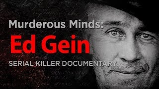 Murderous Minds: The Real Texas Chainsaw Massacre, Psycho & Buffalo Bill | Ed Gein