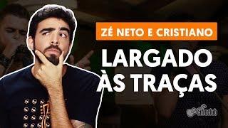 image of LARGADO ÀS TRAÇAS - Zé Neto e Cristiano (aula de violão completa)