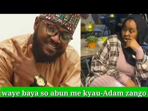 Kalaman Adam zango kan Hadiza Gabon, waye baya so Abu me kyau