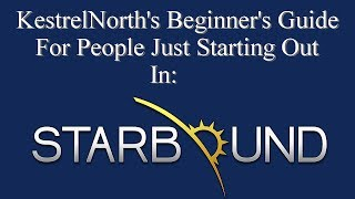 Welcome to KestrelNorth's beginner's guide to people just starting out in Starbound, version 1.31 Part 1. Enjoy!