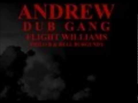 Andrew - Dub Gang (OTW) Flight Williams, Philo B, Rell Burgundy