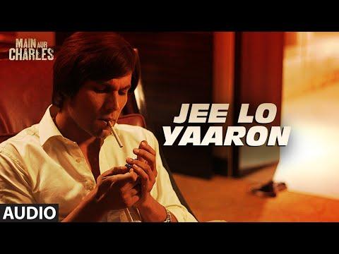 Jee Lo Yaaron FULL AUDIO Song | Main Aur Charles