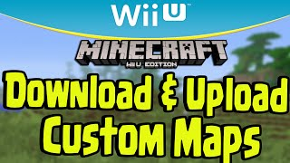 Minecraft Wii U - DOWNLOAD and UPLOAD CUSTOM MAPS (WORLD SHARE POSSIBLE?)
