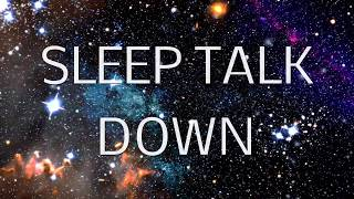 Sleep Talk Down Guided Meditation: Fall Asleep Faster with Sleep Music & Spoken Word Hypnosis