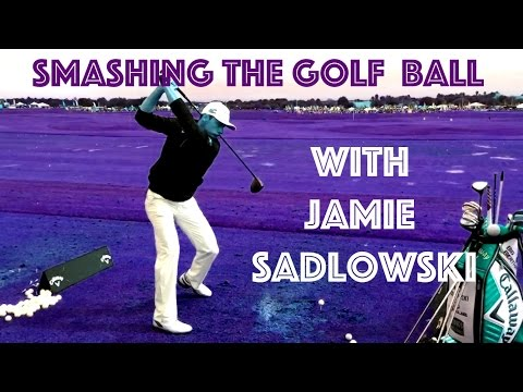 HOW TO SMASH THE GOLF BALL WITH JAMIE SADLOWSKI