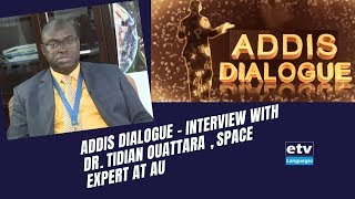 Addis Dialogue - Interview With Dr. Tidian Ouattara , Space Expert At AU