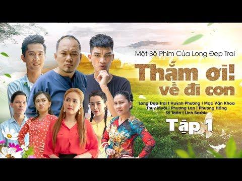 THẮM ƠI, VỀ ĐI CON - TẬP 1 | Long Đẹp Trai, Mạc Văn Khoa, Huỳnh Phương, Thụy Mười, Phương Lan - Thời lượng: 30:45.
