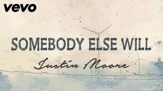 Justin Moore - Somebody Else Will (Lyrics) Mp3