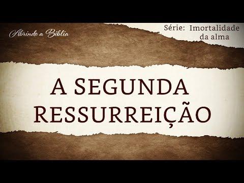 A SEGUNDA RESSURREIÇÃO | Imortalidade da Alma | Abrindo a Bíblia